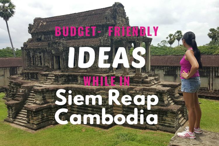 Budget Friendly Ideas in Siem Reap, Cambodia